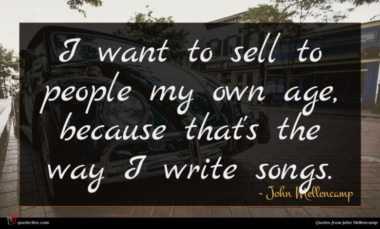 I want to sell to people my own age, because that's the way I write songs.