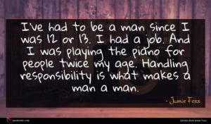 Jamie Foxx quote : I've had to be ...