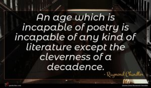 Raymond Chandler quote : An age which is ...