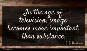 S. I. Hayakawa quote : In the age of ...