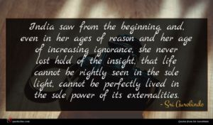 Sri Aurobindo quote : India saw from the ...