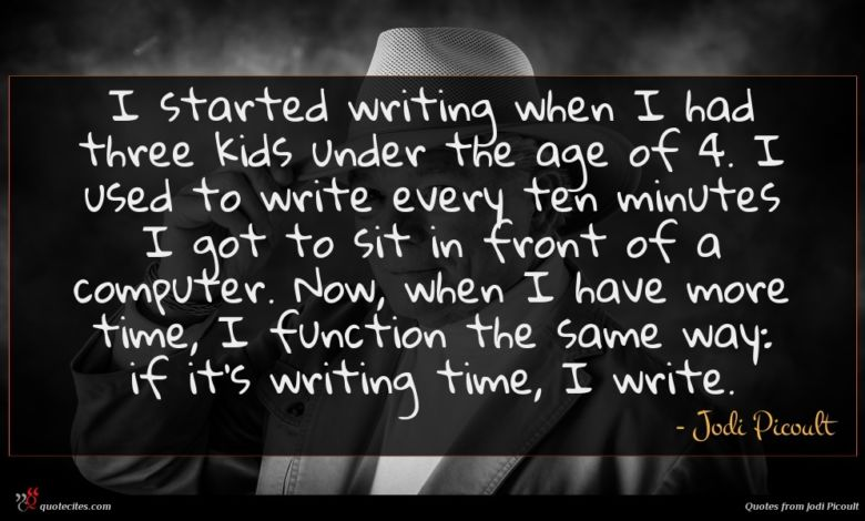 I started writing when I had three kids under the age of 4. I used to write every ten minutes I got to sit in front of a computer. Now, when I have more time, I function the same way: if it's writing time, I write.