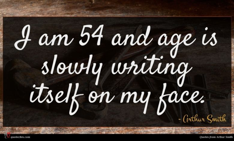 I am 54 and age is slowly writing itself on my face.