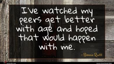 Photo of Bonnie Raitt quote : I've watched my peers …