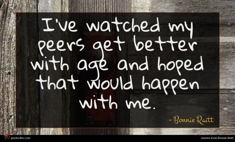 I've watched my peers get better with age and hoped that would happen with me.