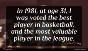 Julius Erving quote : In at age I ...
