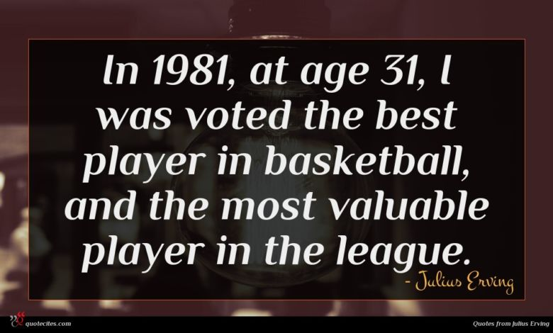 In 1981, at age 31, I was voted the best player in basketball, and the most valuable player in the league.