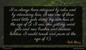 Nicki Minaj quote : I've always been intrigued ...