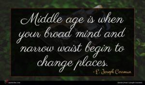 E. Joseph Cossman quote : Middle age is when ...