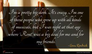 Anna Kendrick quote : I'm a pretty big ...