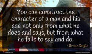 Norman Douglas quote : You can construct the ...