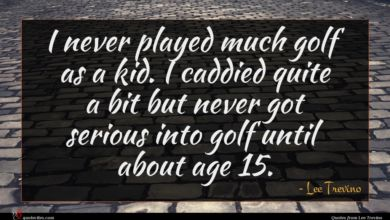 Photo of Lee Trevino quote : I never played much …