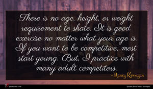 Nancy Kerrigan quote : There is no age ...