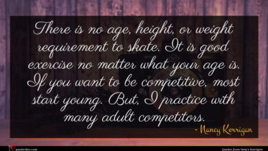 Photo of Nancy Kerrigan quote : There is no age …