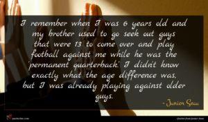 Junior Seau quote : I remember when I ...