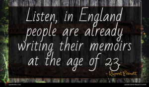 Rupert Everett quote : Listen in England people ...