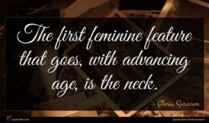 Gloria Swanson quote : The first feminine feature ...