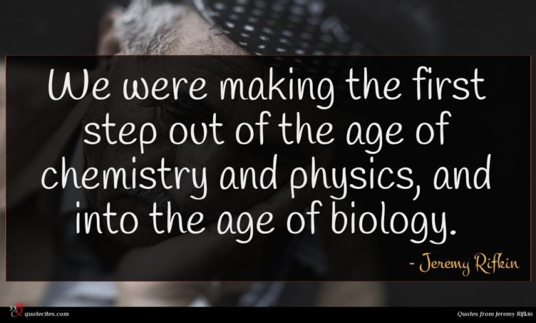 We were making the first step out of the age of chemistry and physics, and into the age of biology.