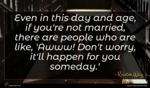 Kristen Wiig quote : Even in this day ...