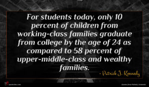 Patrick J. Kennedy quote : For students today only ...