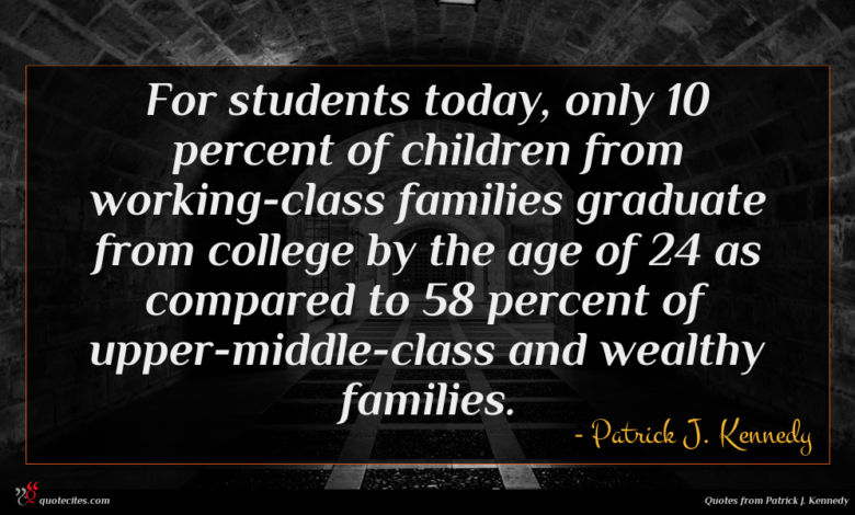 For students today, only 10 percent of children from working-class families graduate from college by the age of 24 as compared to 58 percent of upper-middle-class and wealthy families.