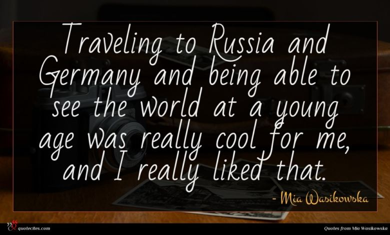 Photo of Mia Wasikowska quote : Traveling to Russia and …