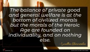 Lascelles Abercrombie quote : The balance of private ...
