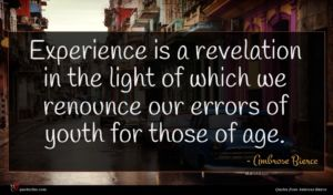 Ambrose Bierce quote : Experience is a revelation ...