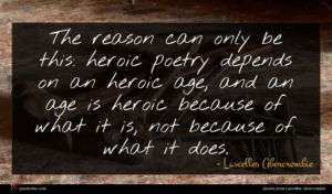 Lascelles Abercrombie quote : The reason can only ...