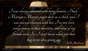 Holly Madison quote : I was always obsessed ...