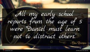 Dan Stevens quote : All my early school ...