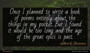 Gilbert K. Chesterton quote : Once I planned to ...