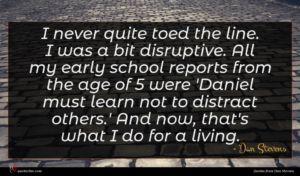 Dan Stevens quote : I never quite toed ...
