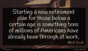 Mitch Daniels quote : Starting a new retirement ...