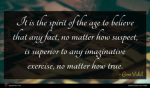 Gore Vidal quote : It is the spirit ...