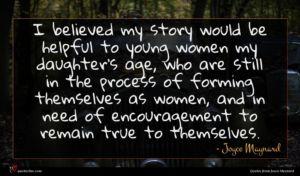 Joyce Maynard quote : I believed my story ...