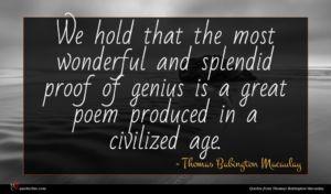 Thomas Babington Macaulay quote : We hold that the ...