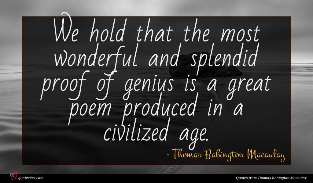 Photo of Thomas Babington Macaulay quote : We hold that the …