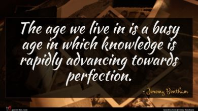 Photo of Jeremy Bentham quote : The age we live …