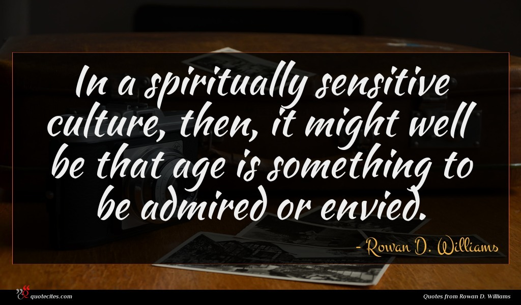 Photo of Rowan D. Williams quote : In a spiritually sensitive …