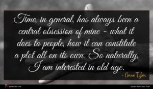 Anne Tyler quote : Time in general has ...