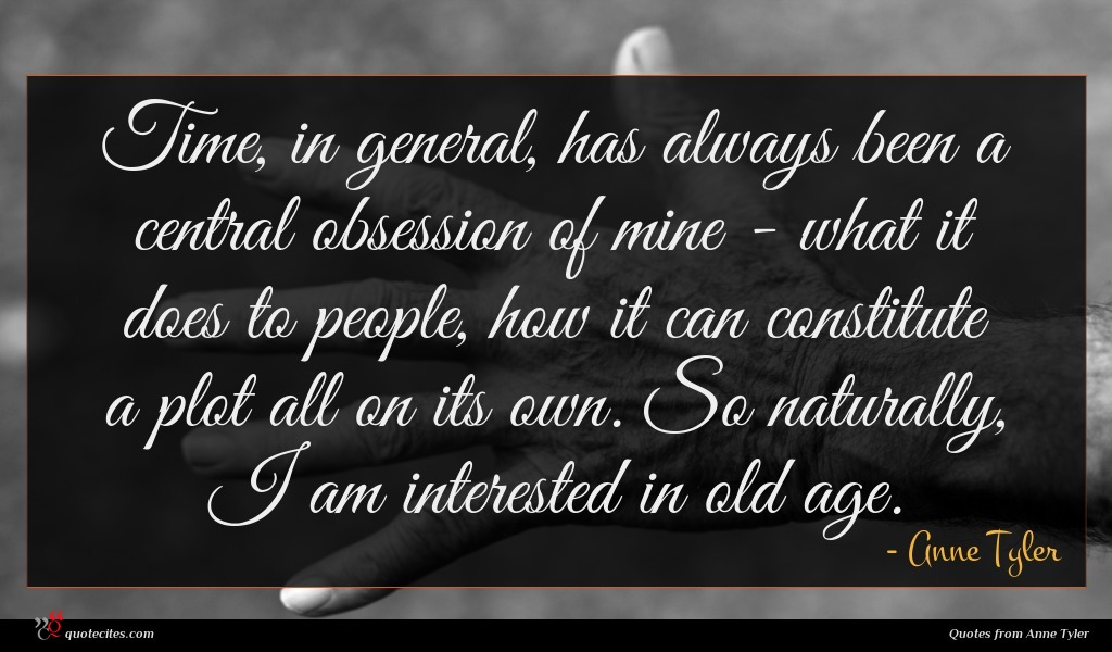 Photo of Anne Tyler quote : Time in general has …