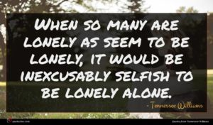 Tennessee Williams quote : When so many are ...