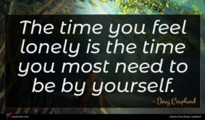 Doug Coupland quote : The time you feel ...
