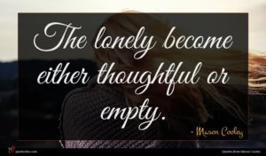 Mason Cooley quote : The lonely become either ...