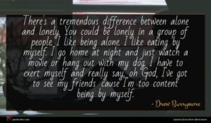 Drew Barrymore quote : There's a tremendous difference ...