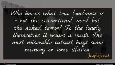 Photo of Joseph Conrad quote : Who knows what true …