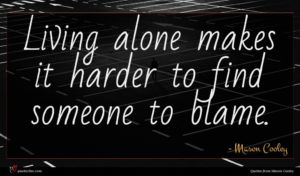 Mason Cooley quote : Living alone makes it ...
