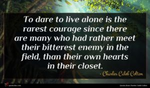 Charles Caleb Colton quote : To dare to live ...