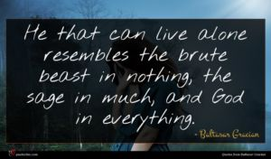Baltasar Gracian quote : He that can live ...